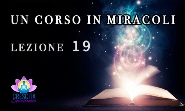 Un Corso in Miracoli: Lezione 19