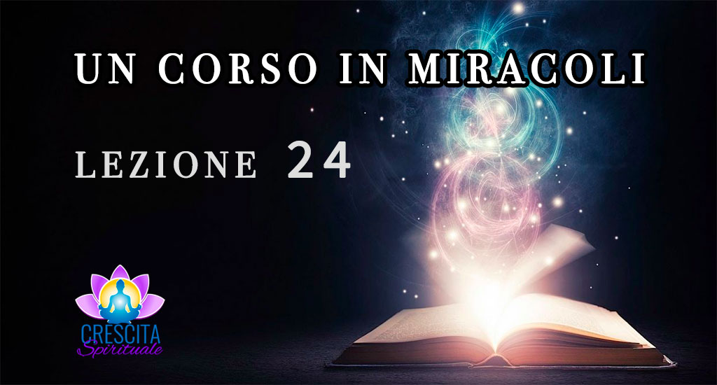 Un Corso in Miracoli: Lezione 24
